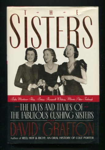 The Sisters Babe Mortimer Paley Betsy Roosevelt Whitney Minnie Astor Fosburgh The Lives and Times of the Fabulous Cushing Sisters by David Grafton
