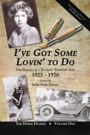 Ive Got Some Lovin To Do - The Diaries Of A Roaring Twenties Teen 1925-1926 by Julia Park Tracey