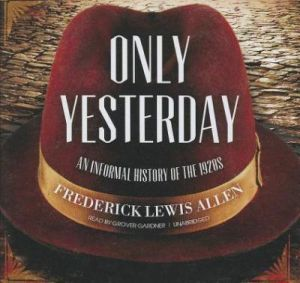 Only Yesterday - An Informal History of the 1920s by Frederick Lewis Allen