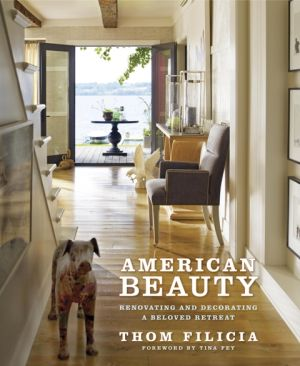 American Beauty - Renovating and Decorating a Beloved Retreat by Thom Filicia.jpg