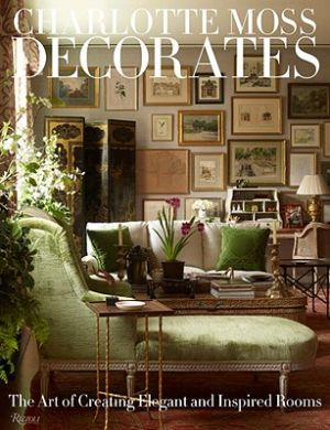 Charlotte Moss Decorates - The Art of Creating Elegant and Inspired Rooms by Charlotte Moss.jpg