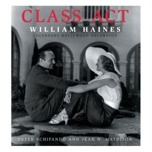 Class Act - William Haines Legendary Hollywood Decorator by Peter Schifnado and Jean H. Mathison.jpg