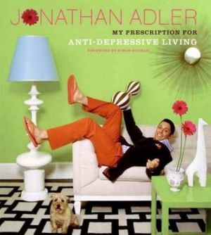 Jonathan Adler My Prescription for Anti-Depressive Living.jpg