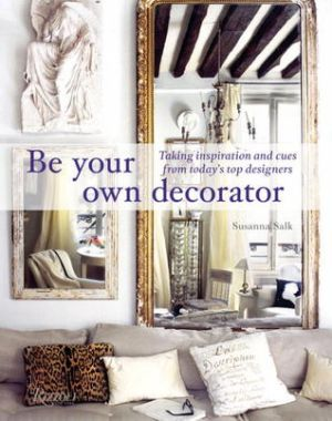 Susanna Salk - Be Your Own Decorator - Taking Inspiration and Cues from Todays Top Designers.jpg