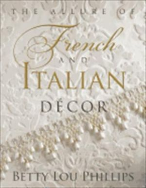 The Allure of French and Italian Decor by Betty Lou Phillips.jpg