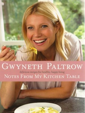 Gwyneth Paltrow - Notes from My Kitchen Table cover.jpg
