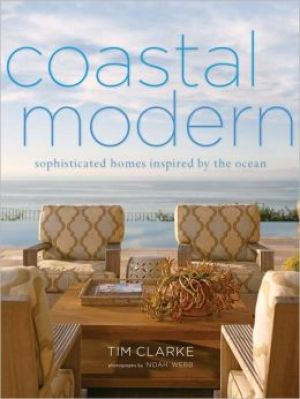Coastal Modern - Sophisticated Homes Inspired by the Ocean by Tim Clarke.jpg