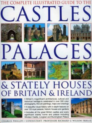 The Complete Illustrated Guide to Castles Palaces & Stately Houses by Charles Phillips.jpg