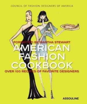 American Fashion Cookbook - Over 100 Recipes Of Favorite Designers.jpg