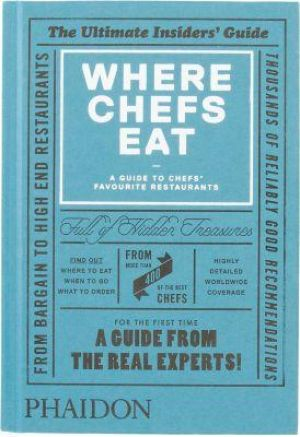 Phaidon Where Chefs Eat - A Guide to Chefs Favourite Restaurants.jpg