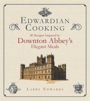 Edwardian Cooking by Larry Edwards