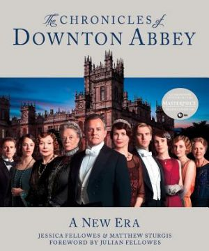 The Chronicles of Downton Abbey - A New Era by Jessica Fellowes and Matthew Sturgis