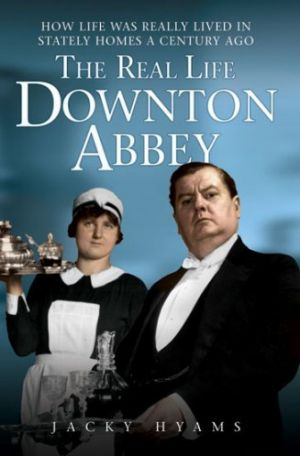 The Real Life Downton Abbey by Jacky Hyams