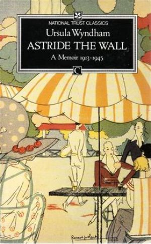 Astride the Wall - A Memoir 1913-1945 by Ursula Wyndham