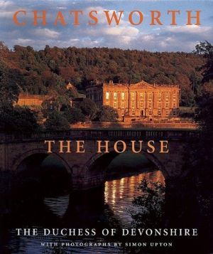 Chatsworth The House by the Duchess of Devonshire