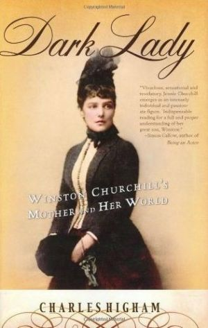Dark Lady - Winston Churchills Mother and Her World by Charles Higham