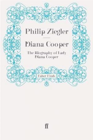 Diana Cooper - The Biography of Lady Diana Cooper by Philip Ziegler