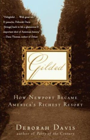 Gilded - How Newport Became Americas Richest Resort by Deborah Davis