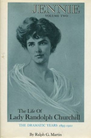 Jennie -The Life of Lady Randolph Churchill by Ralph G. Martin