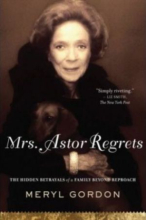 Mrs. Astor Regrets by Meryl Gordon