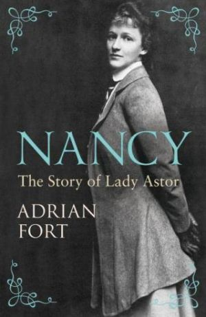 Nancy - The Story of Lady Astor by Adrian Fort
