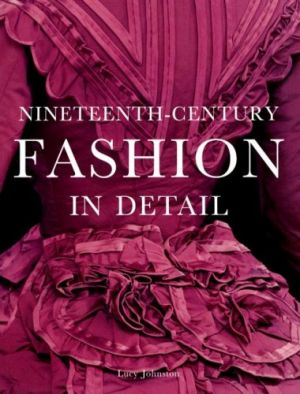 Nineteenth Century Fashion in Detail by Lucy Johnston.jpg