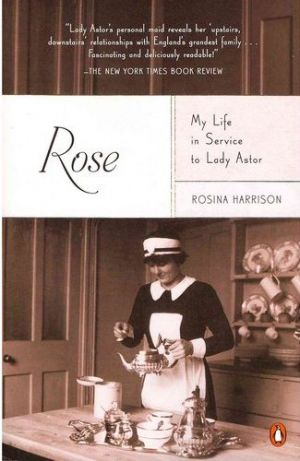 Rose -My Life in Service to Lady Astor by Rosina Harrison
