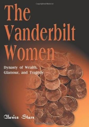The Vanderbilt Women - Dynasty of Wealth Glamour and Tragedy