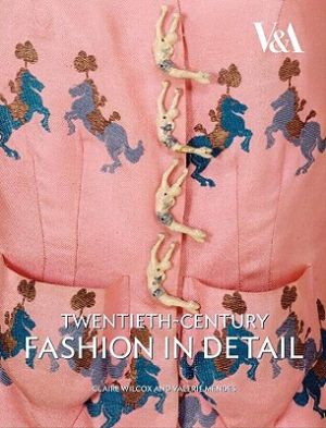 Twentieth-Century Fashion in Detail by Valerie D. Mendes and Claire Wilcox