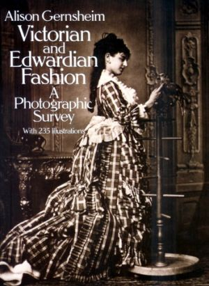 Victorian and Edwardian Fashion - A Photographic Survey by Alison Gernsheim