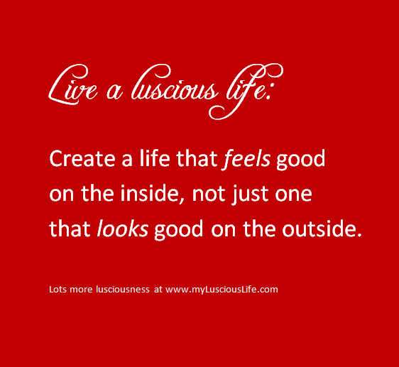 LUSCIOUS QUOTE: Create A Life That Feels Good On The